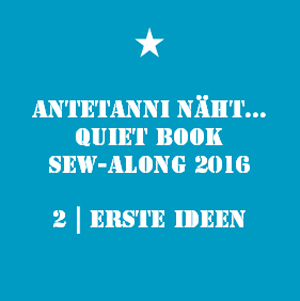 antetanni_Quiet-Book-Sew-Along_2_Erste-Ideen_Q