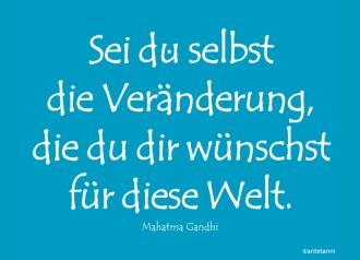 antetanni-sagt-was_Sei-du-selbst-die-Veraenderung_Gandhi