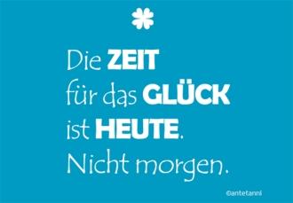 antetanni-sagt-was_die-zeit-fuer-das-glueck-ist-heute-nicht-morgen