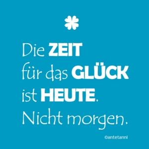 antetanni-sagt-was_die-zeit-fuer-das-glueck-ist-heute-nicht-morgen_q